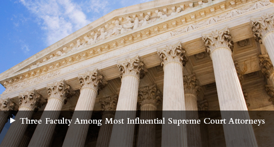 Three Faculty Among the Most Influential Supreme Court Attorneys